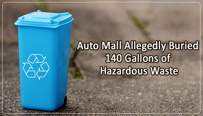 auto-mall-allegedly-buried-140-gallons-of-hazardous-waste